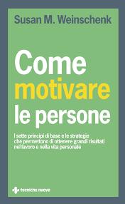 Come motivare le persone - Susan M. Weinschenk