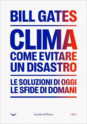 Clima Come evitare un disastro - Bill Gates